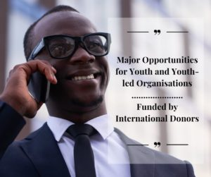 Major Opportunities for Youth and Youth-led Organisations, Funded by International Donors